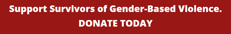 Support Survivors of Gender Based Violence. Donate Today